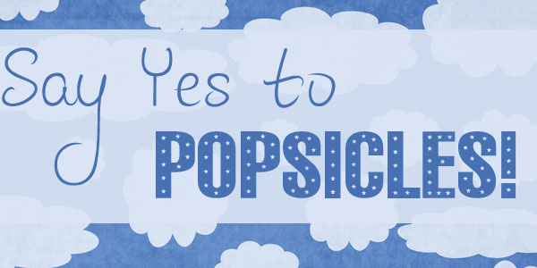 Be a yes Mom! Say yes to popsicles this summer!