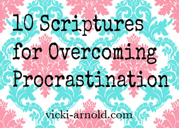 10 Scriptures for Overcoming Procrastination via @vicki_arnold blog