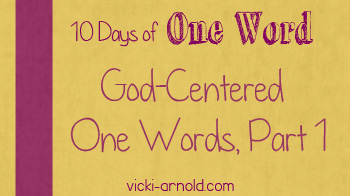 10 Days of One Word 2012 God part 1