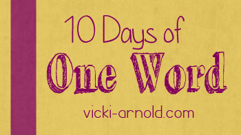 10 Days of One Word 2012
