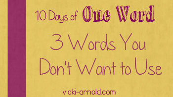 10 Days of One Word 3 words not use