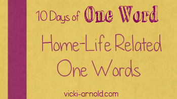 10 Days of One Word home life