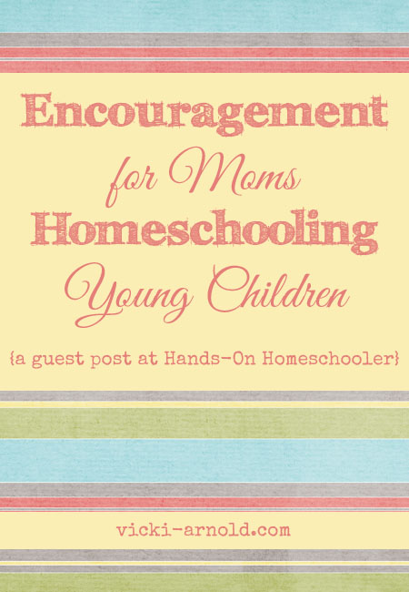Encouragement for Moms Homeschooling Young Children - a guest post I wrote for Hands-On Homeschooler