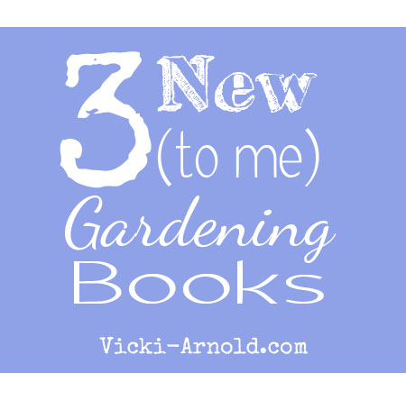 3 New to Me Gardening Books at www.vicki-arnold.com
