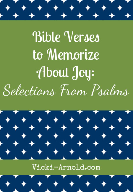Bible verses to memorize about joy from the book of Psalms. From www.vicki-arnold.com