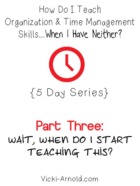 How do I teach oranization & time management skills when I have neither? Part 3: When do I start teaching this?