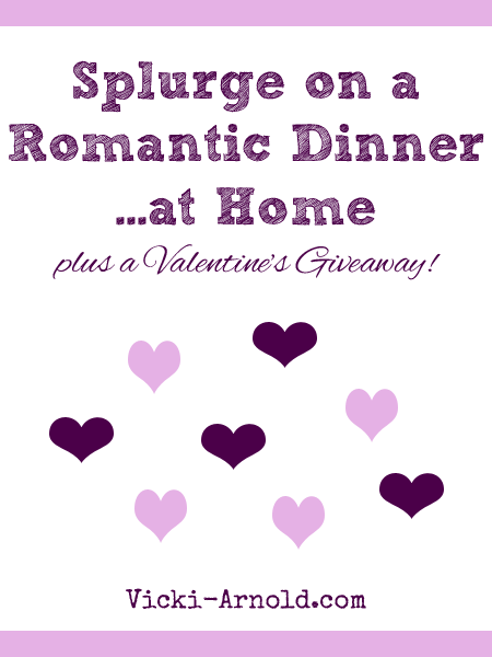 Splurge on a Romantic Dinner...at Home (plus a Valentine's Day Giveaway) from Vicki-Arnold.com