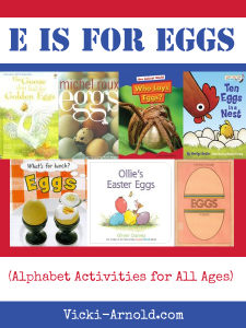 E is for Eggs - Alphabet Activities for All Ages - a fun, egg-centered book list from Vicki-Arnold.com
