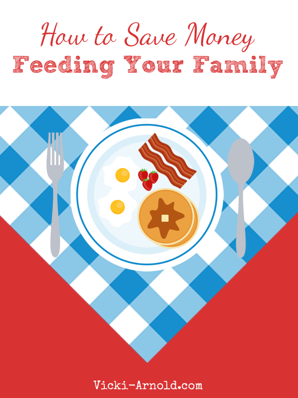 How to Save Money Feeding Your Family from Vicki-Arnold.com