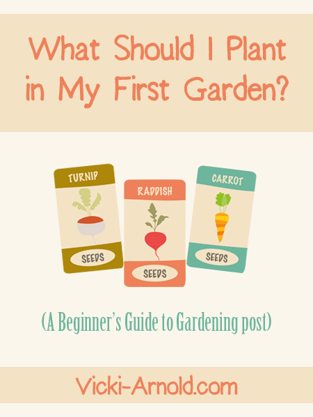 What Should I Plant in My First Garden? (A Beginner's Guide to Gardening) from Vicki-Arnold.com