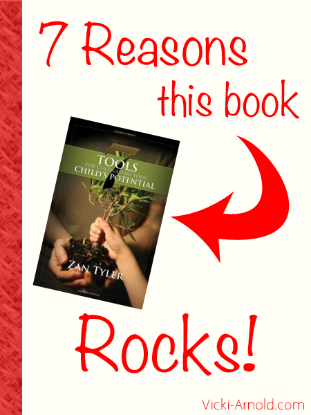7 Reasons 7 Tools for Cultivating Your Child's Potential by Zan Tyler Rocks! vicki-arnold.com