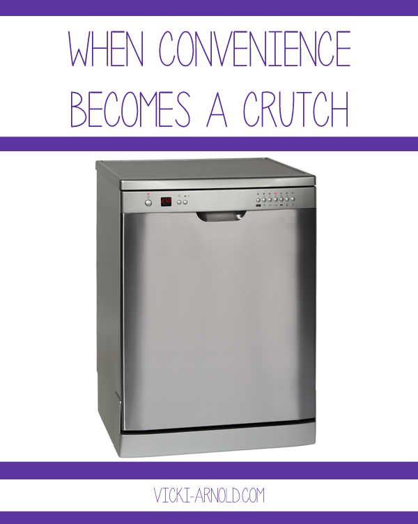 When Convenience Becomes a Crutch   Vicki-Arnold.com