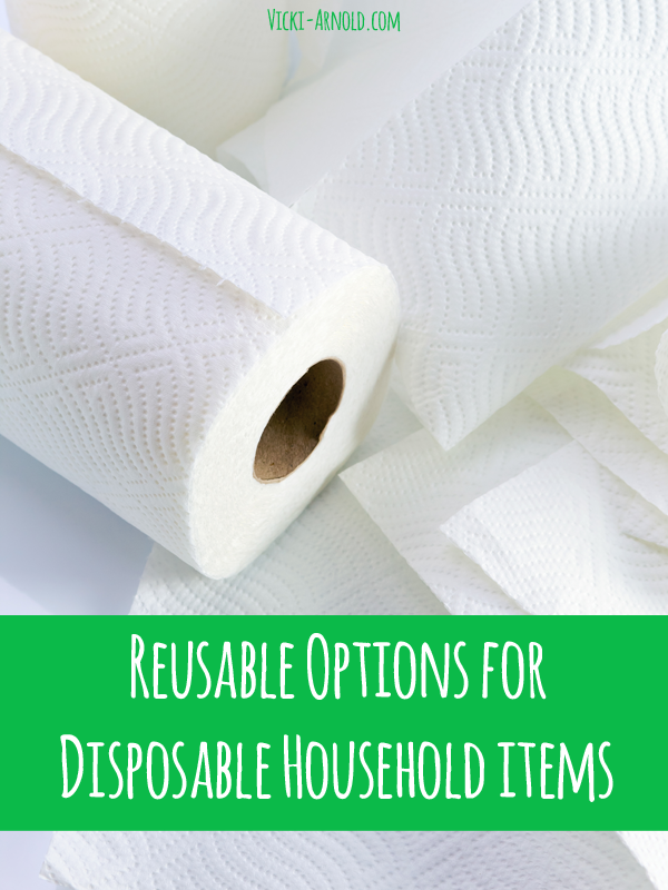 Reusable Options for Household Items - vicki-arnold.com