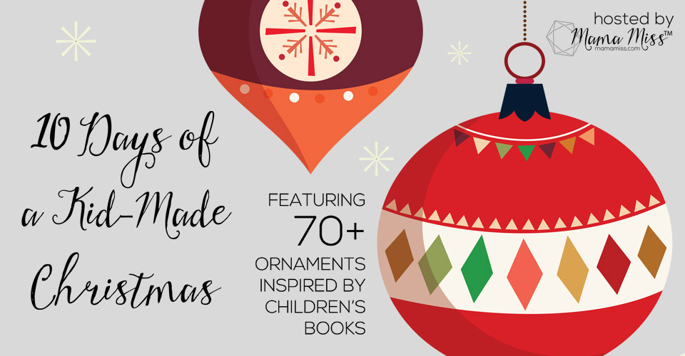 10 Days of Kid-Made Ornaments hosted by Mama Miss!