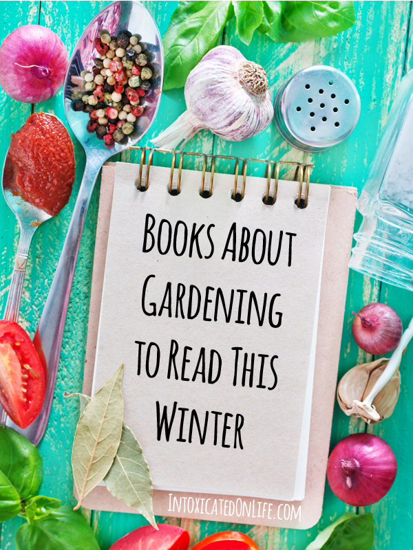 Books About Gardening to Read at Intoxicated On Life