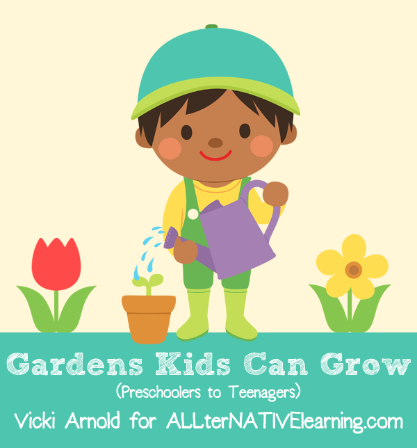 Gardens Kids Can Grow - a guest post at ALLterNATIVE Learning