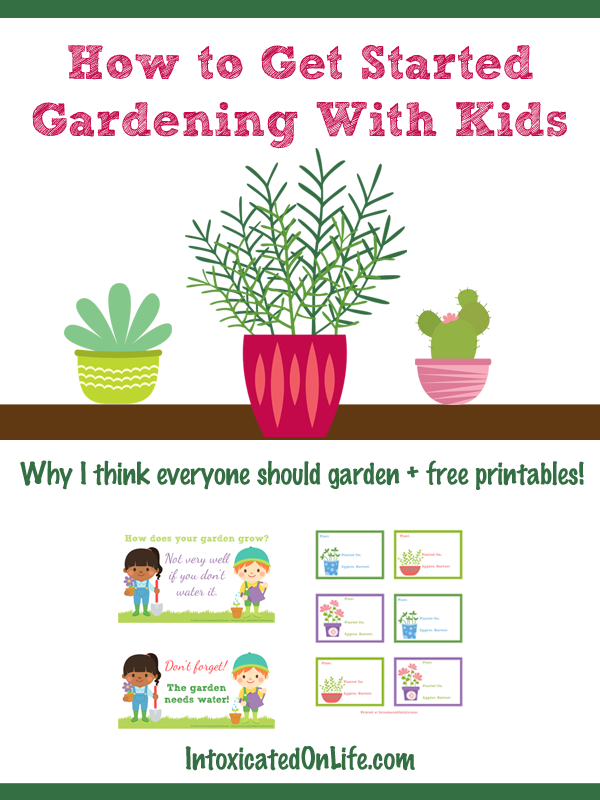 How to Get Started Gardening With Kids - Intoxicated on Life