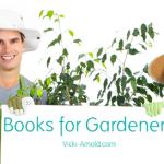Books for Gardeners of All Kinds | Vicki-Arnold.com