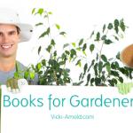 Books for Gardeners of All Kinds | Vicki-Arnold.com