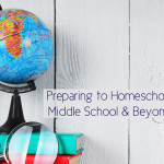 Preparing for Homeschooling Middle School & Beyond